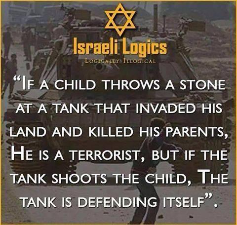 """Lógica israelí: """"Si un niño lanza una piedra a un tanque que invadió su tierra y mató a su madre y padre, es un terrorista; pero si el tanque dispara y mata al niño, se está defendiendo""""."""